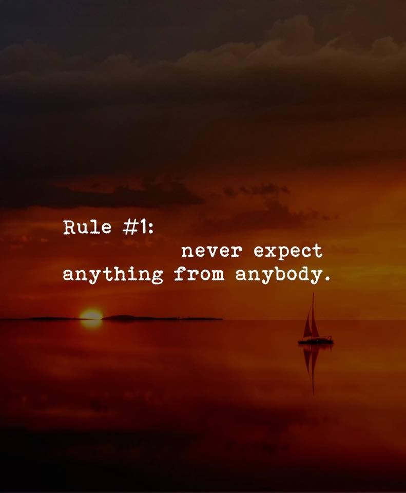 Rule 1 I Never Expect Anything From Anybody Motivational Quotes