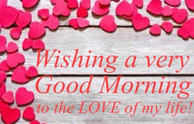 Good Morning To The Love Of My Life With Hearts Good Morning Love Good Morning My Love Morning Love Quotes