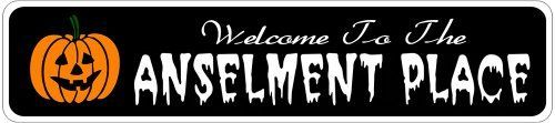 ANSELMENT PLACE Lastname Halloween Sign - Welcome to Scary Decor, Autumn, Aluminum - 4 x 18 Inches by The Lizton Sign Shop. $12.99. Great Gift Idea. Aluminum Brand New Sign. 4 x 18 Inches. Rounded Corners. Predrillied for Hanging. ANSELMENT PLACE Lastname Halloween Sign - Welcome to Scary Decor, Autumn, Aluminum 4 x 18 Inches - Aluminum personalized brand new sign for your Autumn and Halloween Decor. Made of aluminum and high quality lettering and graphics. Made to last for years...