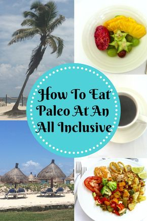 How To Eat Paleo At An All Inclusive Resort (Paleo, Gluten ...