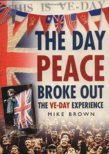 The Day Peace Broke Out The Ve Day Experience Peace Day What