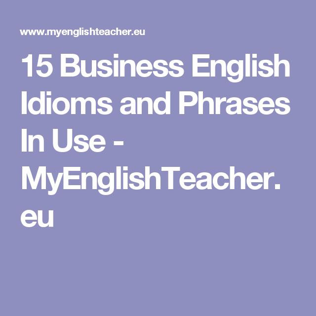15 Business English Idioms and Phrases In Use - MyEnglishTeacher.eu