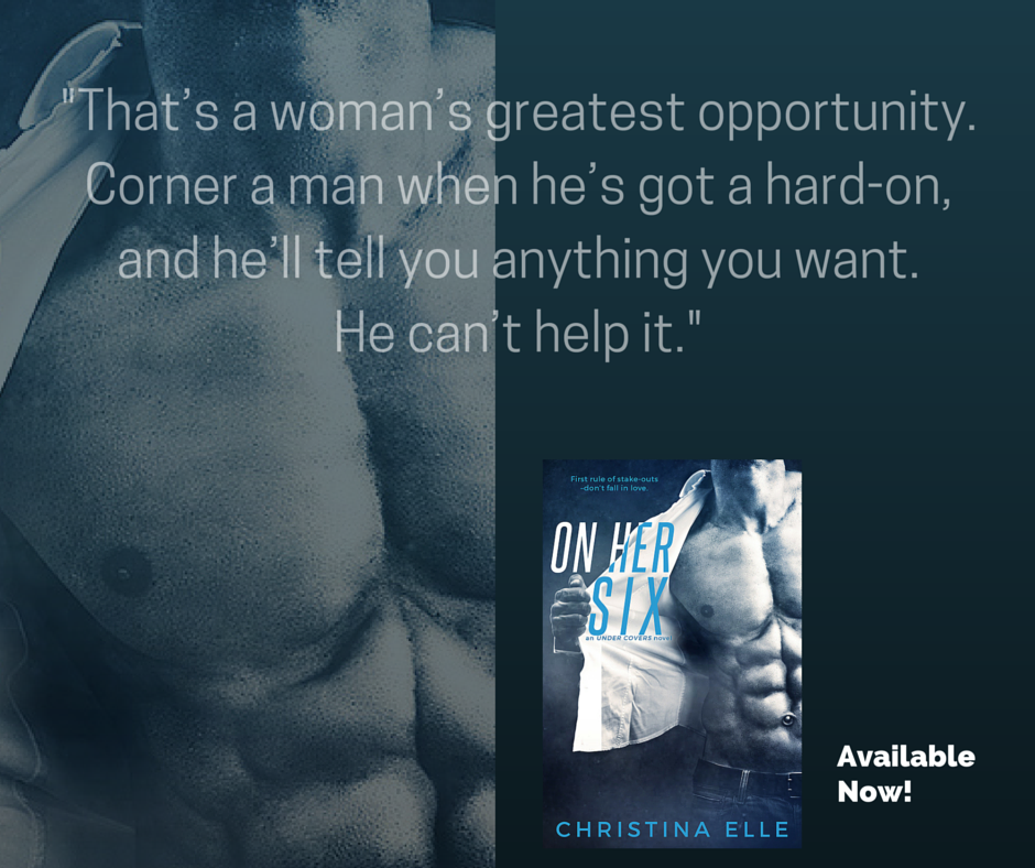 On Her Six. Christina Elle. Sneak Peek. Quote. Funny quotes about men. Romantic suspense. Romance. Contemporary romance. Amazon. New Release. Barnes and Noble Best Seller. INSPIRATION FOR ON HER SIX and MY FAVORITE QUOTE.
