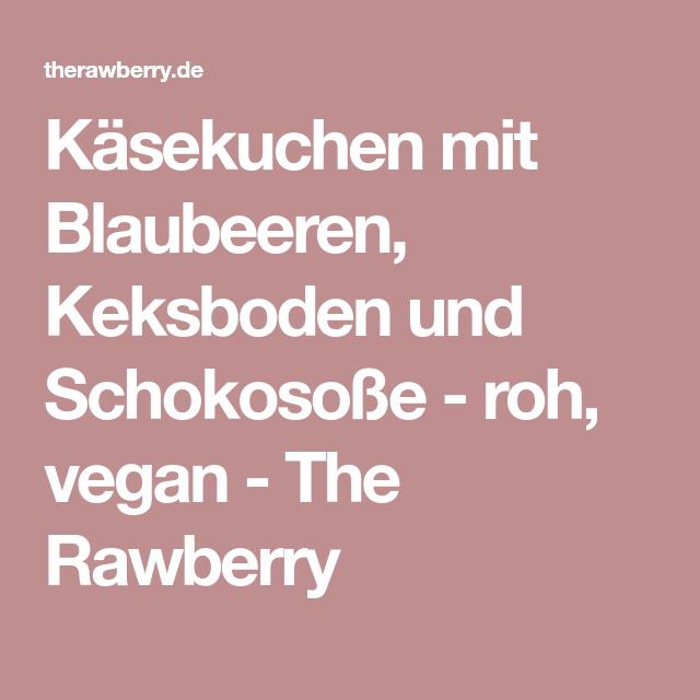 Käsekuchen mit Blaubeeren, Keksboden und Schokosoße - roh, vegan - The Rawberry