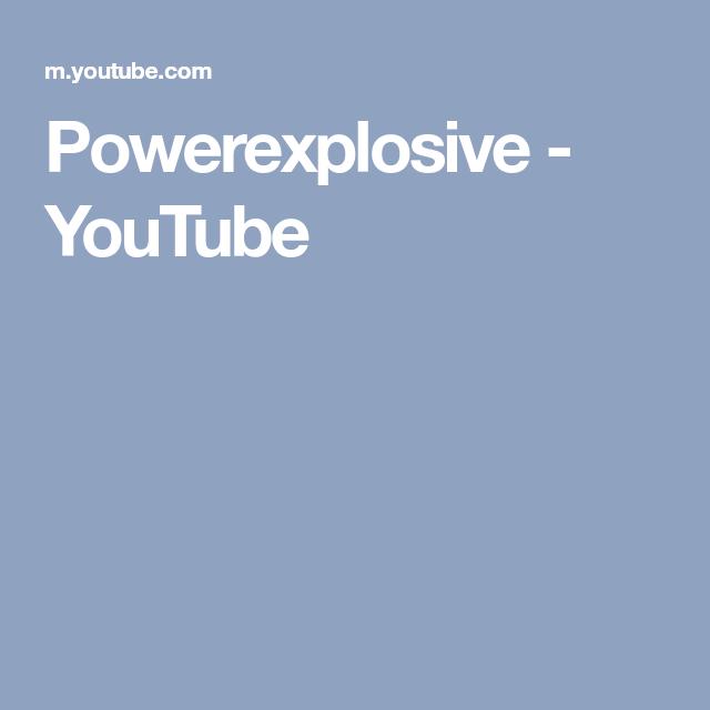 Powerexplosive - YouTube