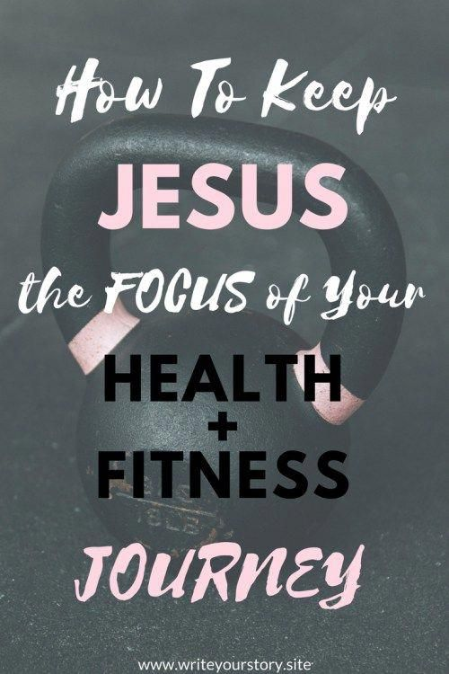 5 Things You Must Do To Keep Jesus The Focus Of Your Health + Fitness Journey - Write Your Story