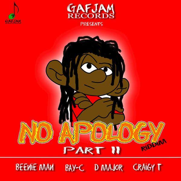 No Apology Riddim Vol. II (Gafjam Records / VPAL Music)  #Bay-C #BeenieMan #Craigy-T #D-Major #GafjamRecords #NoApologyRiddimVol.II #vpalmusic