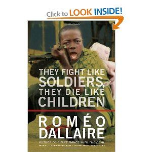 They Die Like Children The Global Quest to Eradicate the Use of Child Soldiers They Fight Like Soldiers