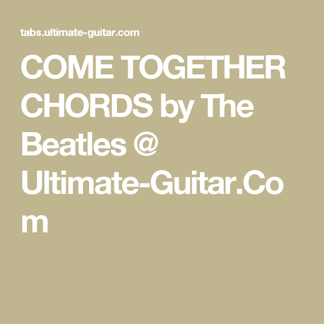 COME TOGETHER CHORDS by The Beatles @ Ultimate-Guitar.Com | ukulele ...