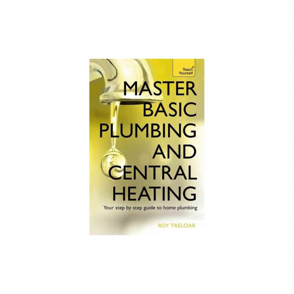 Master Basic Plumbing And Central Heating By Roy Treloar