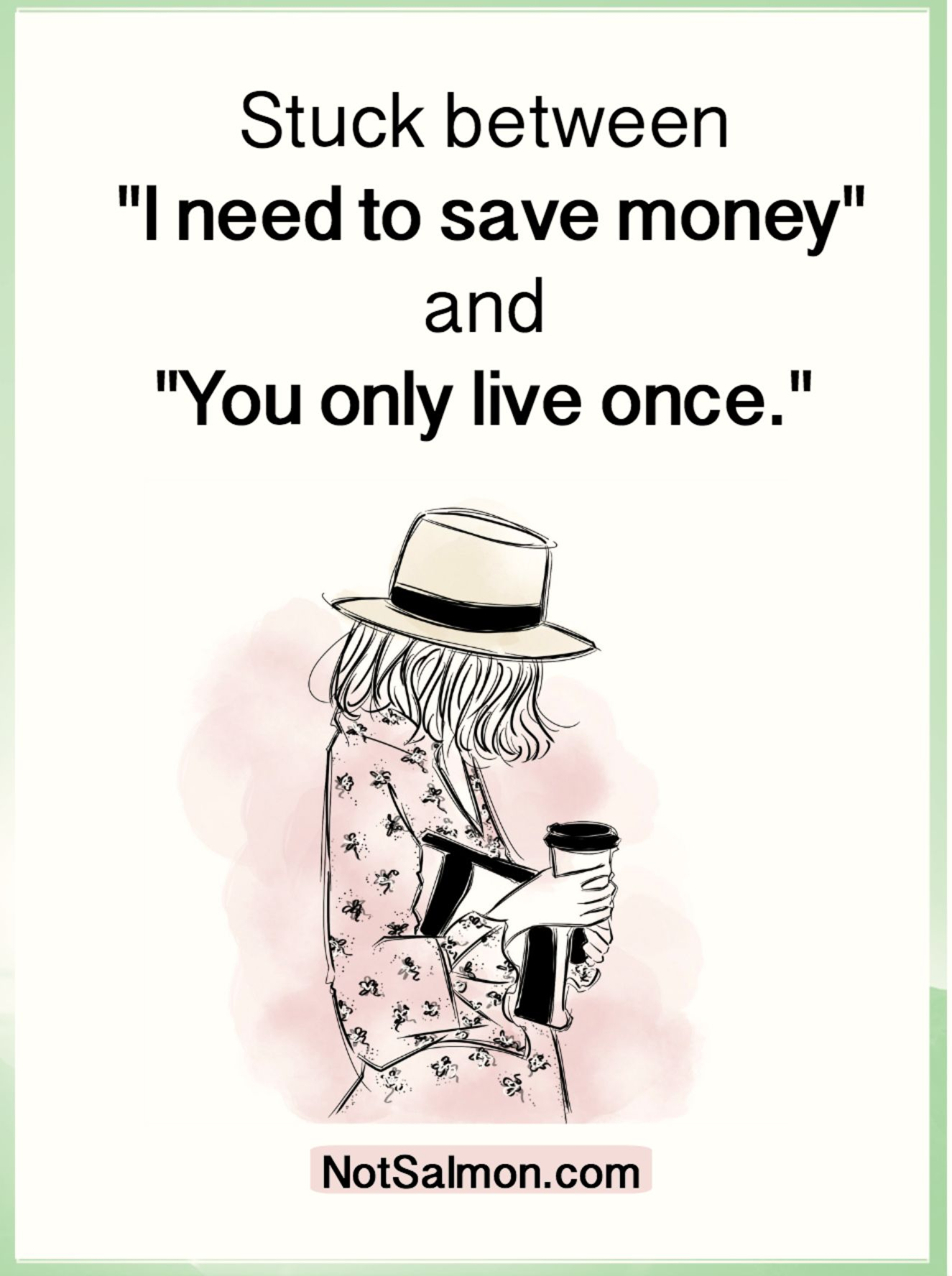 "Stuck between ""I need to save money"" and ""You only live"