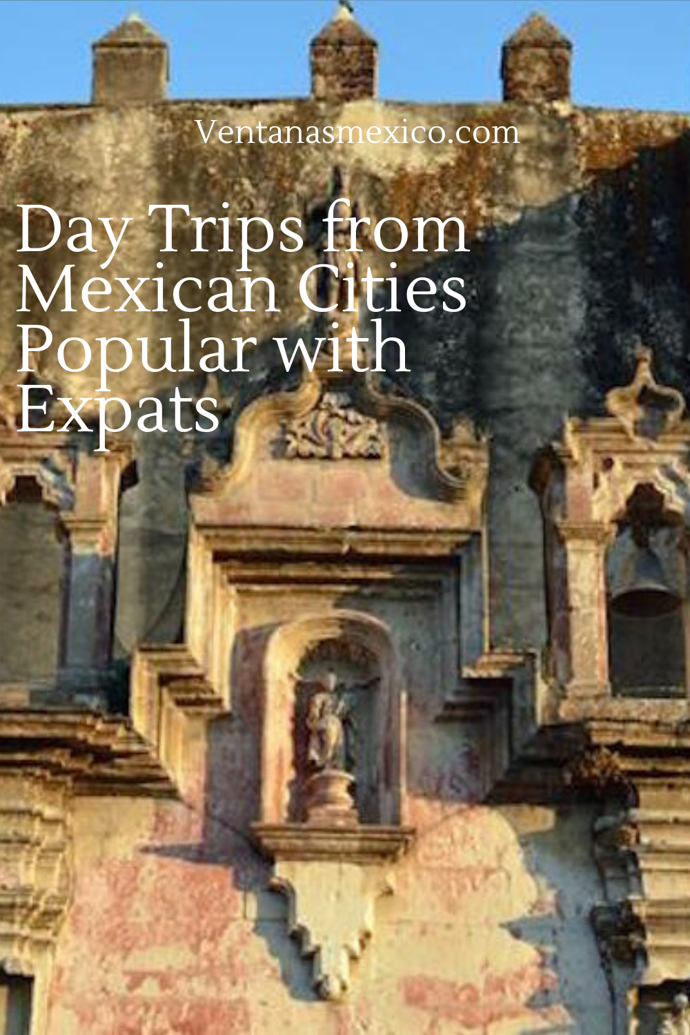 Day Trips From Cities In Mexico Most Popular With Expats Ventanas Mexico Day Trips Trip Mexico