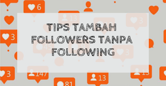 Tips Tambah Followers Tanpa Following Marketing Pemasaran Pemasaran Online