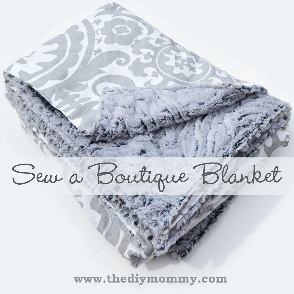 Sew a Boutique Blanket by The DIY Mommy (plus she tells the measurements for different size blankets--crib, toddler, adult throw)