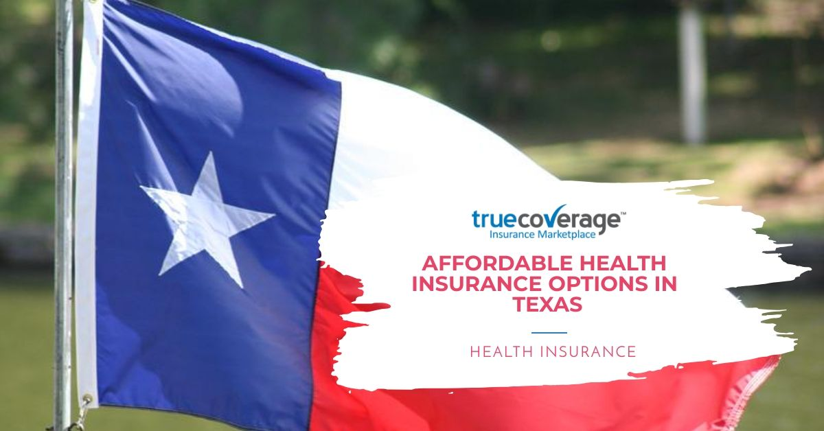 Health Insurance In Texas Affordable Cheap Options Affordable