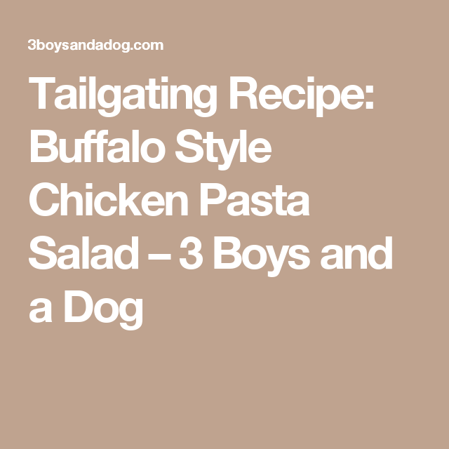 Tailgating Recipe: Buffalo Style Chicken Pasta Salad – 3 Boys and a Dog