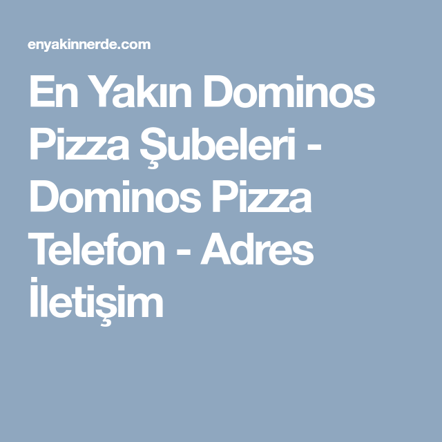 En Yakın Dominos Pizza şubeleri Dominos Pizza Telefon Adres