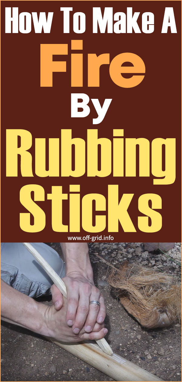 How To Make A Fire By Rubbing Sticks How To Make Fire Survival Skills Survival Tips