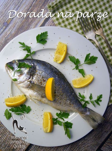 Kulinarne Przygody Gatity Przepisy Pelne Smaku Dorada Gotowana Na Parze Food Fish Meat