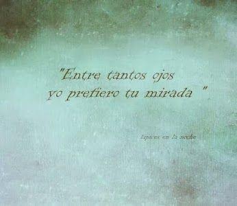 Entre Tantos Ojos Yo Prefiero Tu Mirada Frases Tu Mirada