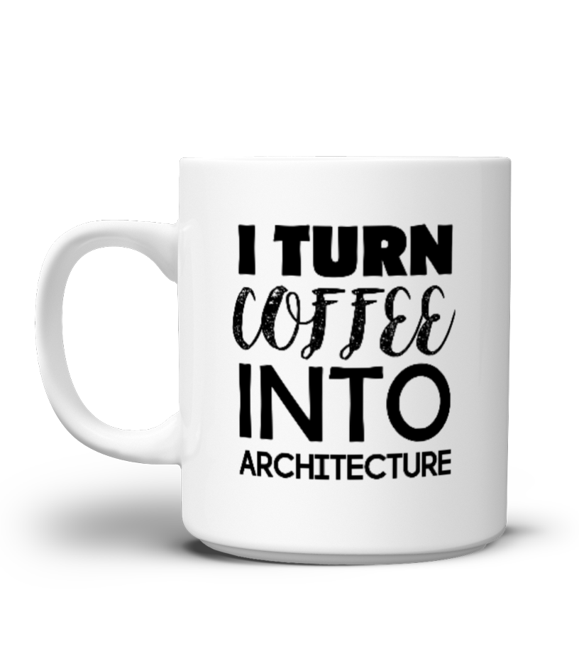 Architect Mug Gift For I Turn Coffee Into Architecture Nerd Geek Gifts