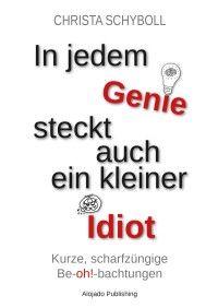 Christa Schyboll: In jedem Idiot steckt auch ein kleines Genie