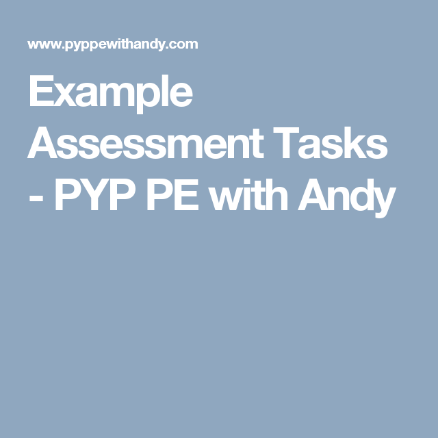 Example Assessment Tasks  Pyp Pe With Andy  Assessment