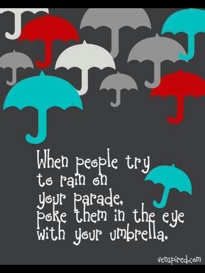 Always carry an umbrella, even when it's not raining. . . :-)