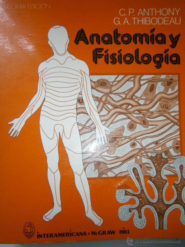 ANATOMIA Y FISIOLOGIA. C. P. ANTHONY. G. A. THIBODEAU. MCGRAW-HILL ...