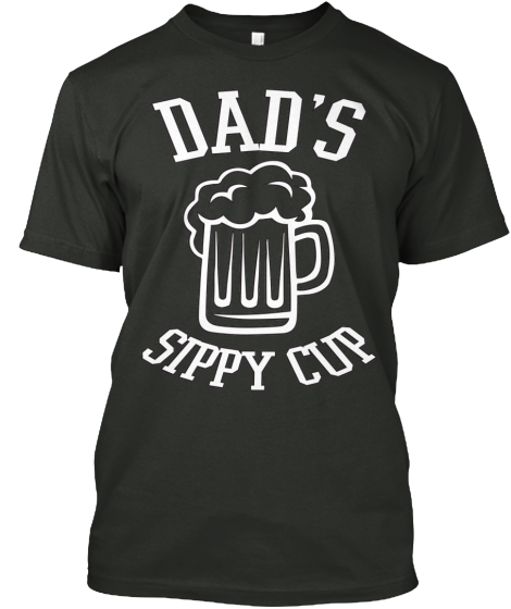Dad's Sippy Cup | Teespring