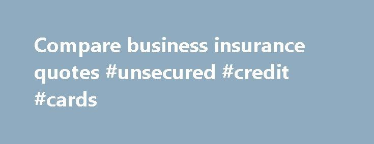 Business Insurance Quotes Unique Compare Business Insurance Quotes #unsecured #credit #cards Http