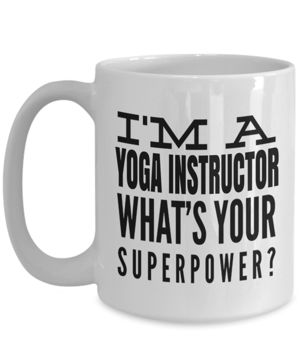 Yoga Coffee Mug I Am A Yoga Instructor Whats Your
