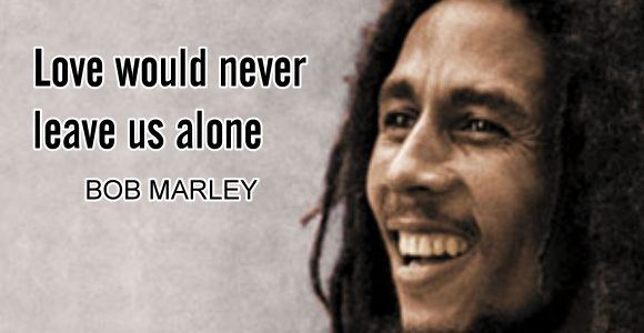 Only Once In Your Life Bob Marley Love Quote Quotes And Poems