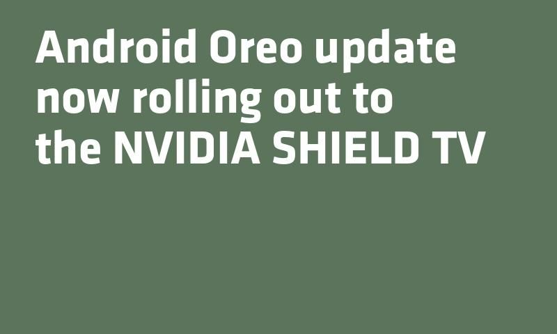 Android Oreo update now rolling out to the NVIDIA SHIELD TV