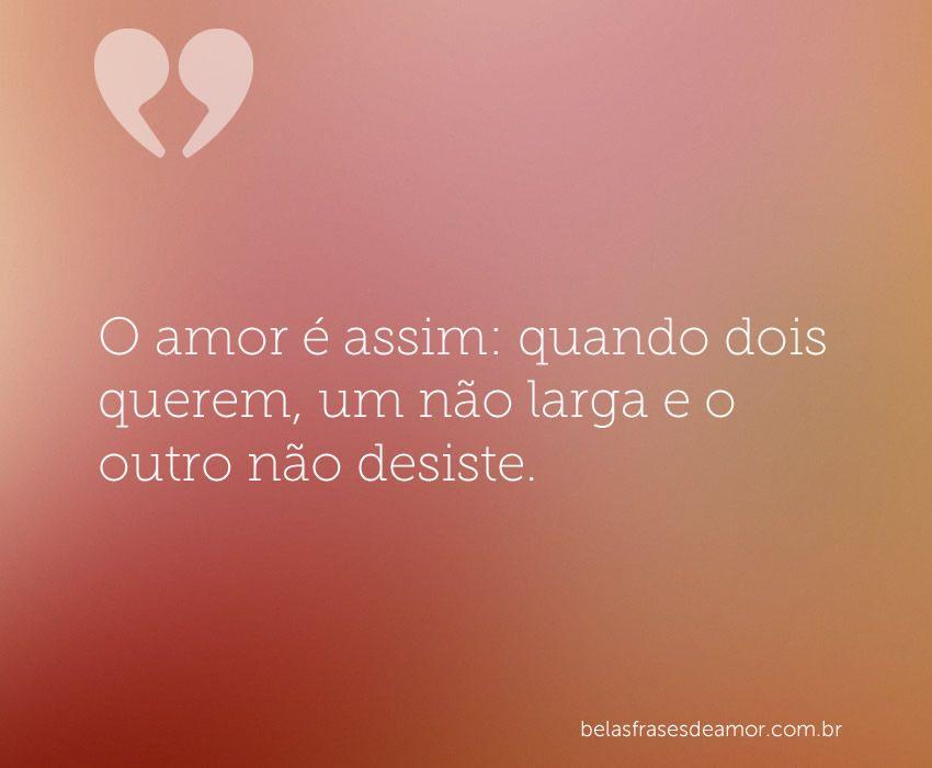 """""""O Amor é Assim: Quando Dois Querem, Um Não Larga E O"""
