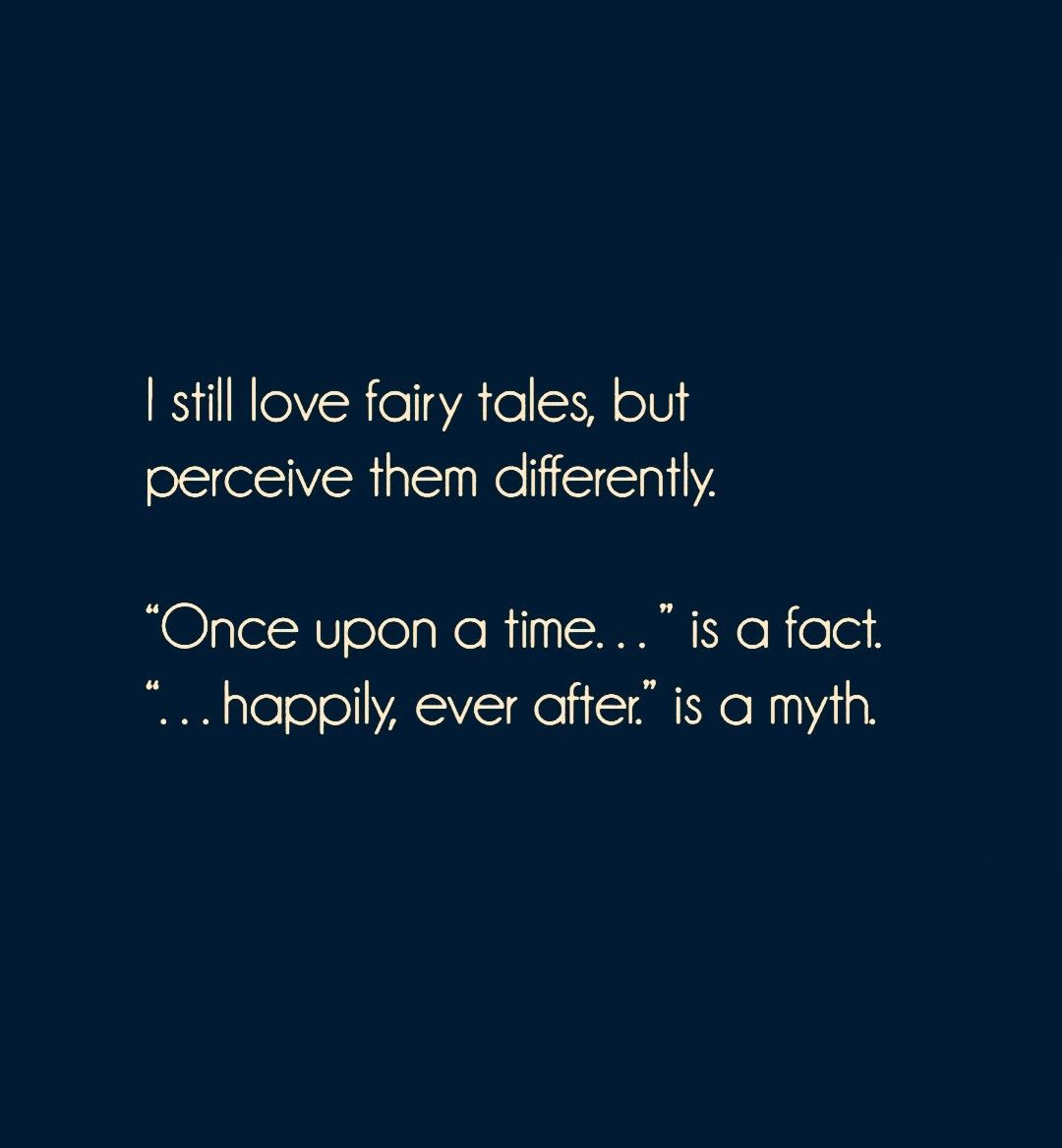 Once Upon A Time Is A Fact Happily Ever After Is A Myth Words Quotes Words Happily Ever After