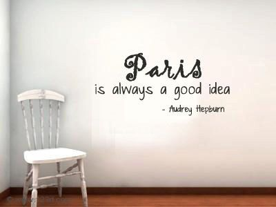 Audrey Hepburn Paris is always a good Idea Vinyl Wall Quote Decal Custom colors and sizes available..