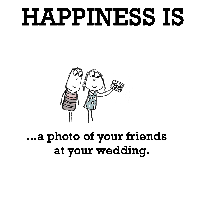 Happiness Is A Photo Of Your Friends At Wedding