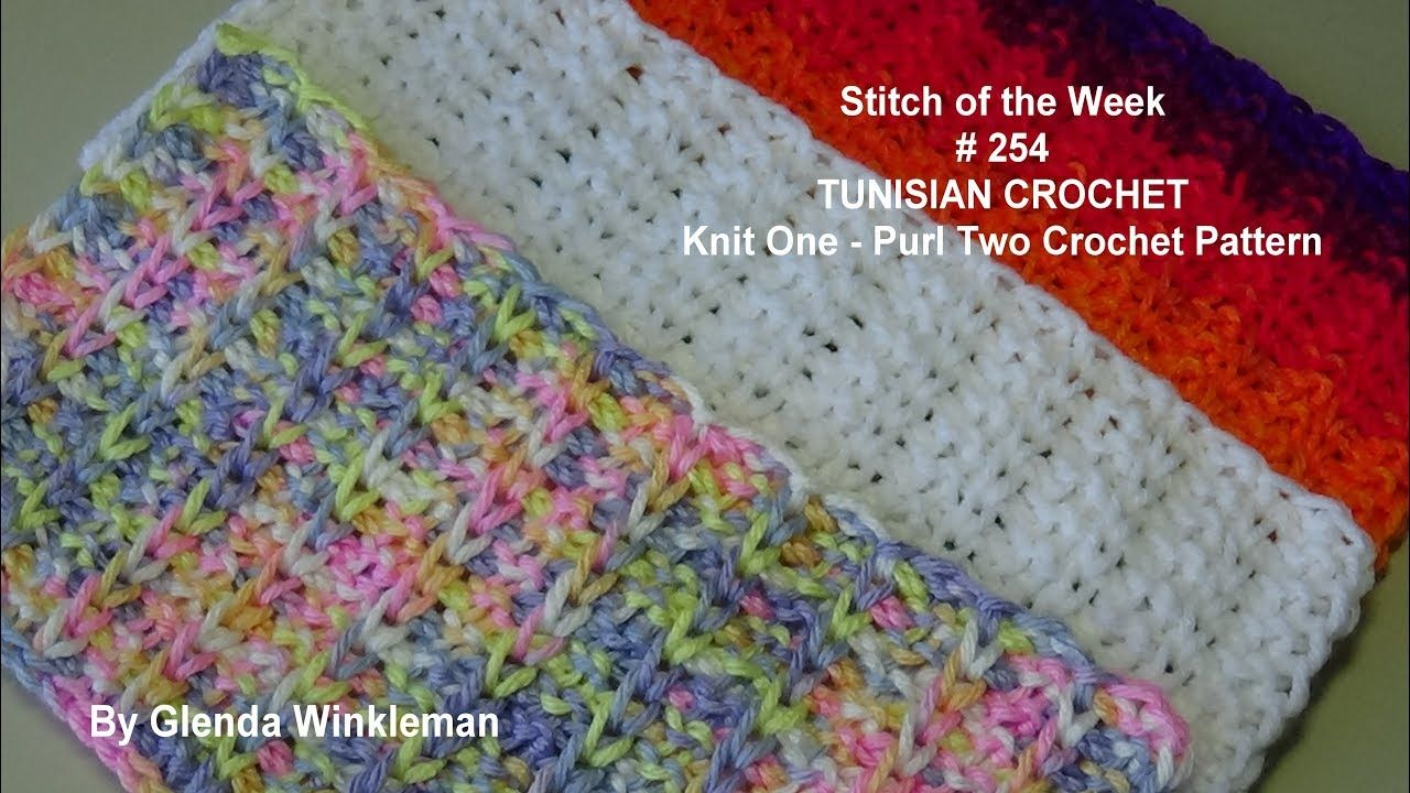 Stitch Of The Week 254 Tunisian Crochet Knit One Purl Two Crochet