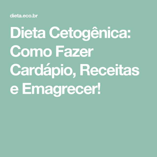 Dieta Cetogenica Como Fazer Cardapio Receitas E Emagrecer Como Fazer Um Cardapio Dieta Dieta Cetogenica