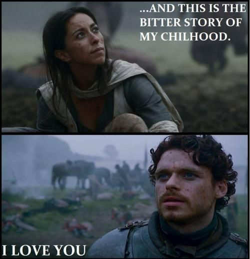 ...and this is the bitter story of my childhood. I LOVE YOU. Oh Robb Stark....sucka!