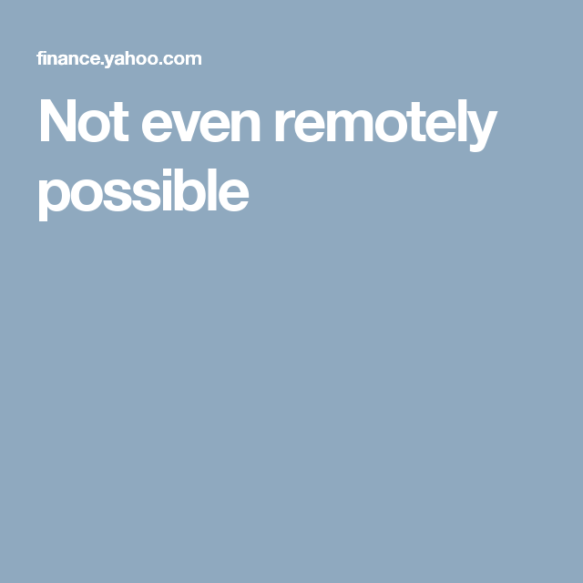 Not even remotely possible Techcrunch, Finance, Evening