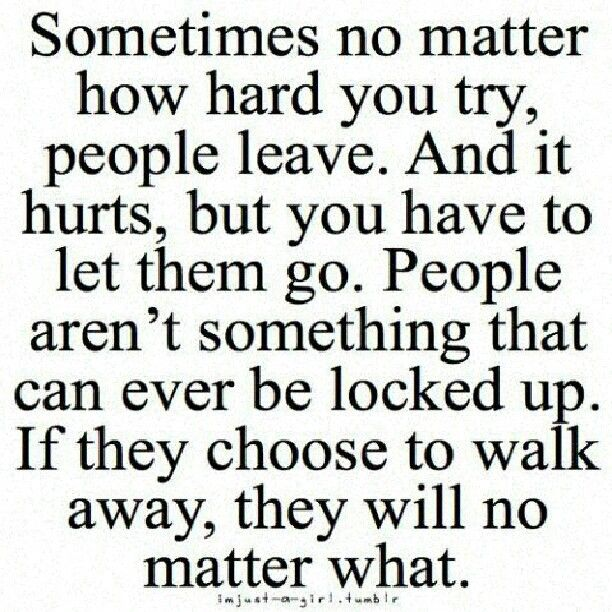Sometimes No Matter How Hard You Try People Will Leave And It