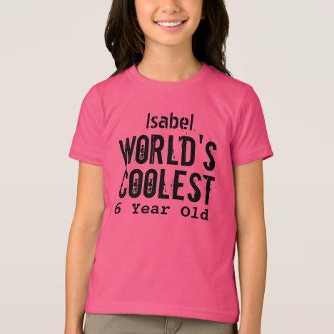 6th Birthday Gift Worlds Coolest 6 Year Old V29 T Shirt Tshirts Sixthbirthday Six Sixyearold Kidsclothing Girlstshirts
