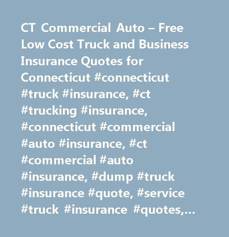 Business Insurance Quotes Simple Ct Commercial Auto  Free Low Cost Truck And Business Insurance