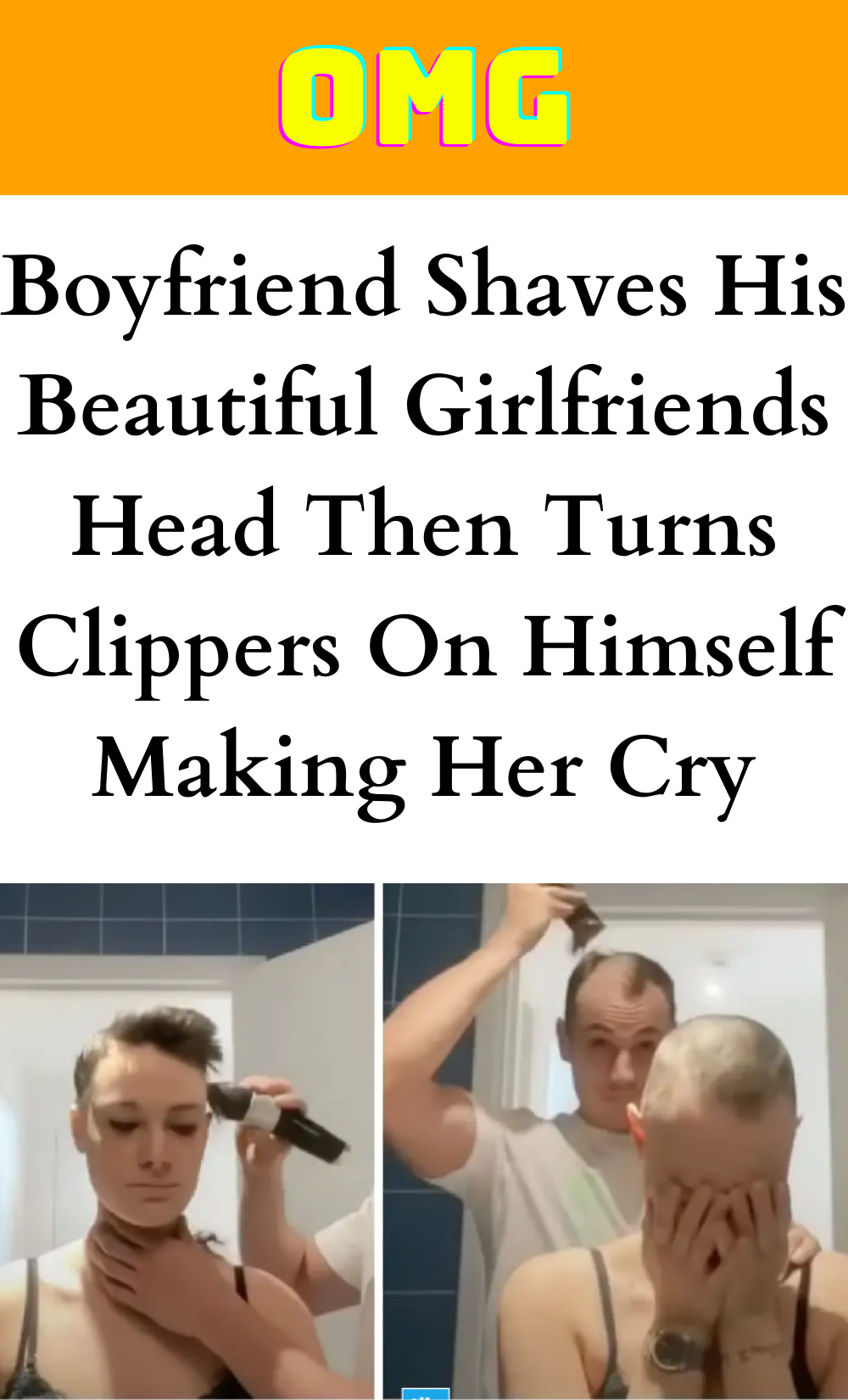 Boyfriend Shaves His Beautiful Girlfriends Head Then Turns Clippers On Himself Making Her Cry