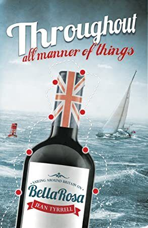 PDF Throughout all Manner of Things Sailing Around Britain on Bella Rosa
