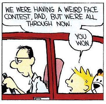 Calvin And Hobbes Dad Wins The Weird Face Contest Calvin And
