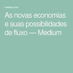 As novas economias e suas possibilidades de fluxo — Medium