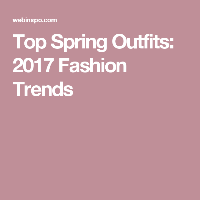 Top Spring Outfits: 2017 Fashion Trends